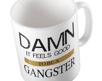 Damn it Feels Good to be a Gangster joke mug
