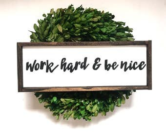 Work Hard & Be Nice Handcrafted Wooden Sign