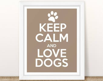 Keep Calm and Love Dogs Print, Keep Calm Print, Keep Calm Wall Art, Typography Art, Dog Art - Choose Your Own Color