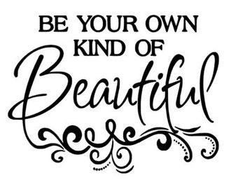 Be Your Own Kind of Beautiful