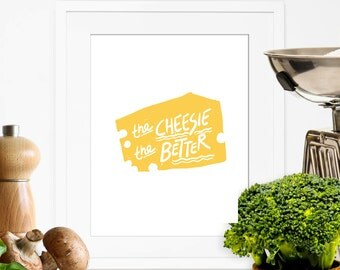 Yellow Kitchen Print Food Art Print Cheese Quote Printable Poster Cheese Print The Cheesie The Better Print Kitchen Decor Digital Download