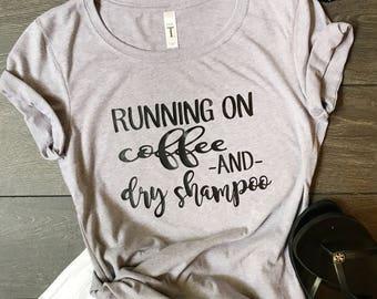 Running on Coffee and Dry Shampoo Shirt