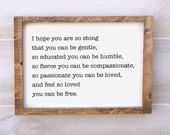 I Hope You Are So Strong That You Can Be Gentle, So Educated You Can Be Humble