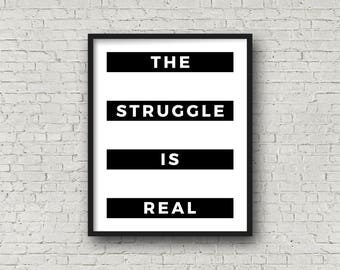 The Struggle Is Real, Instant Download, Minimalist Decor, Bedroom Print, Motivational Poster, Typography Print, Black And White Art, Prints