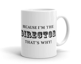 Because I'm The Director That's Why Mug, Funny director Mug, film Mug, director gift, movie Mug, film making Mug, editing Mug #1063