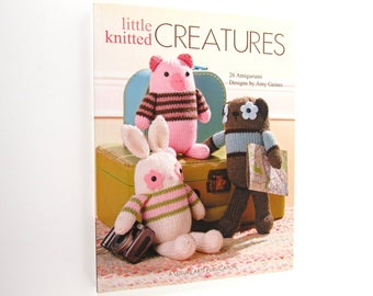 Knitted Toy Animal Pattern Book / Little Knitted Creatures: 26 Amigurumi Designs by Amy Gaines