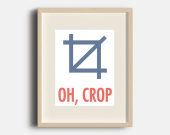 Oh, Crop Art Print | 8x10 | Digital Print Art |  Graphic Design | Design Love | Quotes |