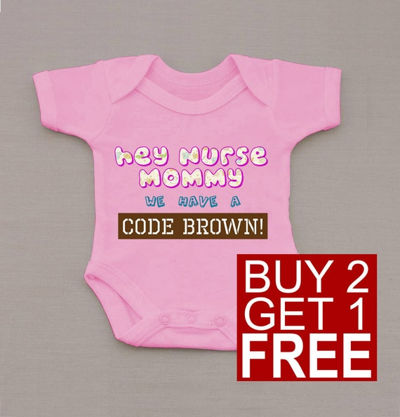 Hey Nurse Mommy We Have a Code Brown BodySuit - Funny One-piece Baby Grow and other Humor Gifts at HaveSomeTee