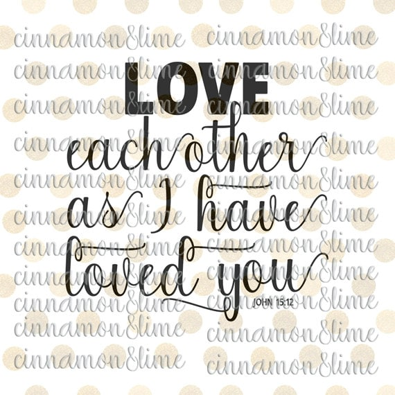 Love Each Other Religious: Love Each Other As I Have Loved You Svg Christian Svg John