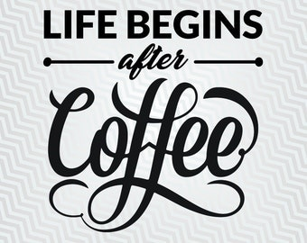 Life Begins after Coffee, Quote svg, Cutout, Cricut, Silhouette Cameo, die cut, instant download, Digital Cut, Print Files, Pdf, Svg