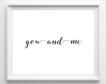 You and me print,Love quote print,togetherness,relationship Printable,black and white,calligraphy print,Love wall art,Love Home Decor