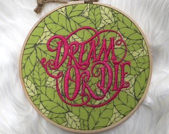 Dream or Die Hand Embroidery