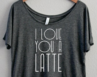 I love you a latte, Slouchy Off the shoulder, Boat Neck, Coffee Shirt, Funny Shirt, I Need Coffee, I love Coffee