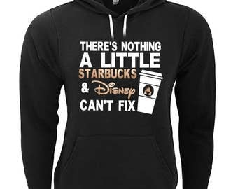 there's nothing a little starbucks and disney can't fix hoodie, starbucks hoodie, disney hoodie, women's hoodie, mens hoodie.