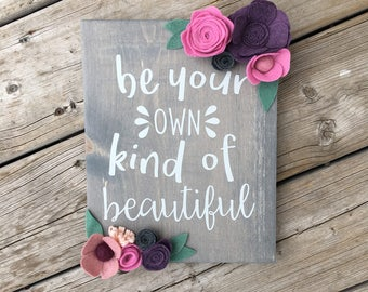 Be Your Own Kind of Beautiful Wood Sign with Felt Flowers | Home Decor | Children's Bedroom Decor