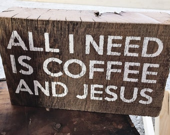 All I Need is Coffee and Jesus Reclaimed Wood Sign, Shelf Sign, Reclaimed Barn Wood Sign, Barn Wood Sign
