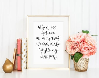 When we believe in ourselves anything can happen / Calligraphy Print / Modern Calligraphy Print / Inspirational / Motivational