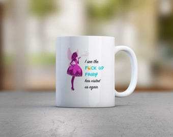 Colourful F**k Up Fairy Has Visited Us Mug