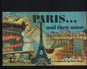 Paris...And Then Some by Paul Mayer; 1971 Paperback Cookbook Part of the Nitty Gritty Books Publisher Cookbook Series