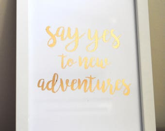 Say Yes To New Adventures foil print