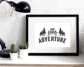 Say Yes To Adventure Print - Adventure Print - Adventure Quote - Travel Print - Inspirational Quotes - Gift for Him - Gift for Her