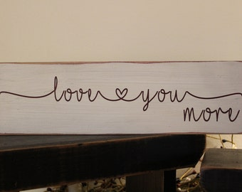 I Love You More Wood Sign, 1 FT Wood Sign, Sweetheart Sign, Valentine's Day Sign, Marriage Sign, Wedding Sign, Love Sign, Farmhouse, Family
