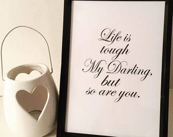 Life is tough my darling, but so are. print, home decor print