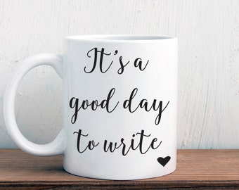 It's a good day to write mug, inspirational or motivational gift for writer (M257)