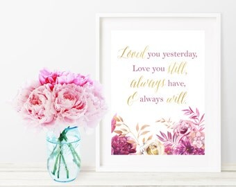 Loved You Yesterday, Love You Still, Always Have, and Always Will Art Print - Instant Digital Download