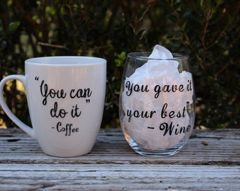 You can do it/gave it your best coffee mug and wine glass combo