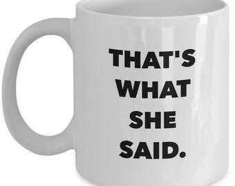 """The Office Show Mug: """"That's What SHE Said"""", 11oz White Ceramic Mug - Michael Scott Quote, Television Show No. 2"""
