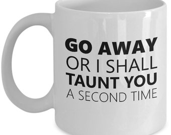 Monty Python Coffee Mug - Holy Grail - Go Away or I Shall Taunt You a Second Time