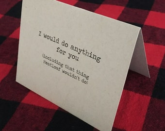 I would do anything for you (including that thing Meatloaf wouldn't do) card