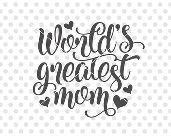 Best Mom Ever SVG DXF Cutting File, Best Mom Svg Cut File, Mother's Day Svg Dxf Cutting File, World's Greatest Mom Svg Dxf Cutting File