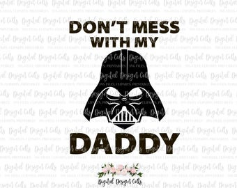 Don't Mess With My Daddy SVG, Darth Vader SVG, Darth Vader Mask Cutting File, Star Wars SVG, Star Wars Cutting File, Darth Vader Iron-on