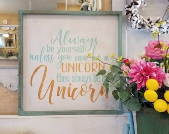 Always be yourself, unless you can be a Unicorn, then always be a Unicorn, hand painted wood wrapped sign.