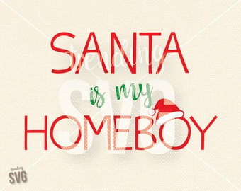 Santa Is My Homeboy, SVG Cutting File, Kids Christmas Shirt Cricut Silhouette, Ho Ho Ho Holiday Spririt, PNG JPG, Instant Download, Overlay