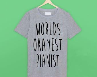 Worlds Okayest Pianist T Shirt
