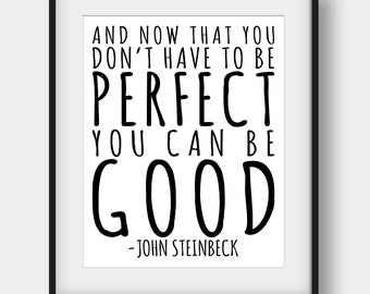 60% OFF And Now That You Don't Have To Be Perfect You Can be Good, John Steinbeck Quote, East Of Eden, Book Quotes, Literary, Typography Art