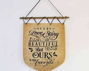 Every Love Story is Beautiful but ours is my favorite wall hanging banner wedding sign Romantic gift idea for her Honeymoon room decor