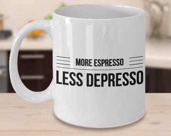 Funny Coffee Mug for Her - Funny Coffee Mug for Him - Funny Coffee Cups - More Espresso Less Depresso Coffee Mug Ceramic Coffee Cup
