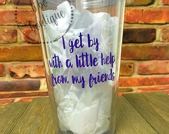 I Get By With a Little Help From My Friends Tumbler - Double Walled Insulated Tumbler - Custom Acrylic Tumbler with Straw - Easter Gifts