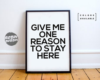 Give Me One Reason To Stay Here - Poster with Love - Wall Decor - Minimal Art - Home Decor - Valentines Gift - Anniversary Gift