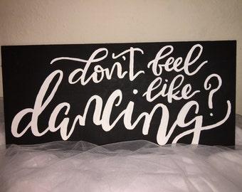 Custom Wedding Sign Don't Feel Like Dancing