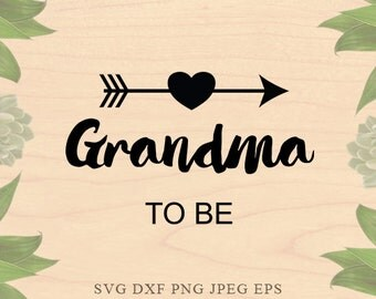 Grandma to be SVG Grandmother svg Grandma svg Nana SVG Expecting Cut Files Dxf Eps files Cricut files for Silhouette files Cricut Downloads