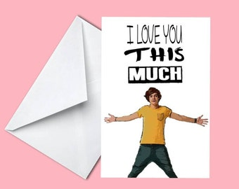 Harry Styles I Love You This Much - Birthday - Anniversary - Valentines Card