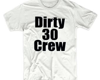 Dirty Thirty Shirt - Dirty 30 Shirts - Dirty 30 Crew Shirts - Dirty 30 Crew - Dirty Thirty Shirts - 30th Birthday Shirts - 30th Birthday Tee