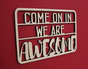 Come On In We Are Awesome, Sign, Front Door, Welcome, Wood, Laser, Cut Out, Home Decor, Quote, Saying, Wooden, Unfinished