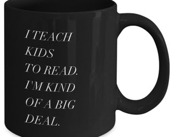 Teacher Gift coffee mug - i teach kids to read i'm kind of a big deal - Unique gift mug for teacher