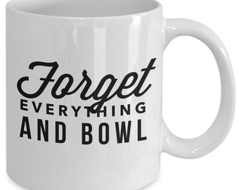 Bowling Gift Coffee Mug - Forget Everything and Bowl - Unique gift mug for him, her, mom, dad, kids, husband, wife, boyfriend, men, women